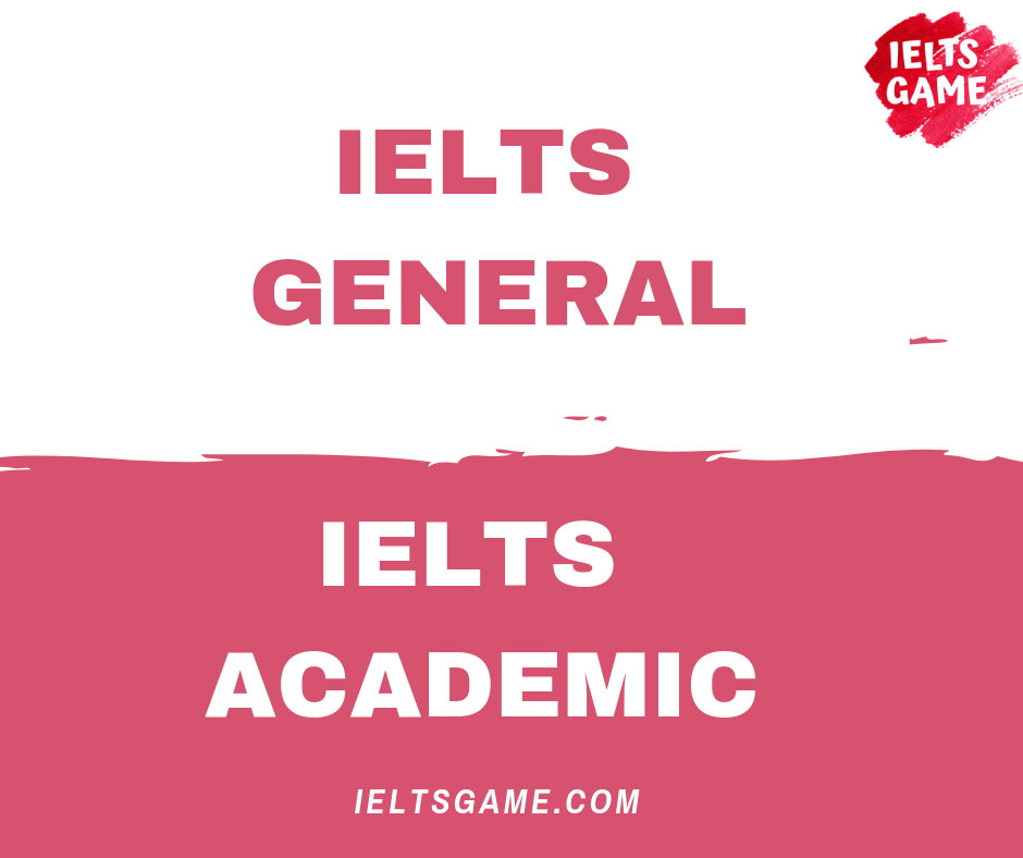 Differences between General IELTS and Academic IELTS