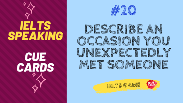 Describe An Occasion You Unexpectedly Met Someone IELTS speaking cue card