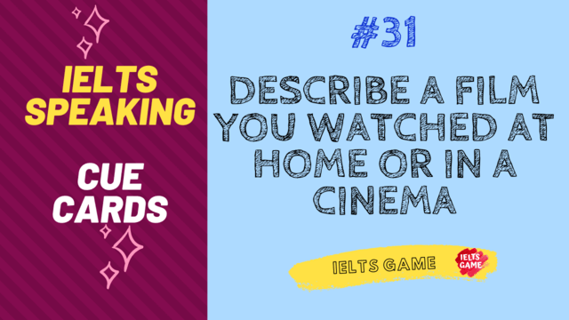 Describe a film you watched at home or in a cinema IELTS cue card