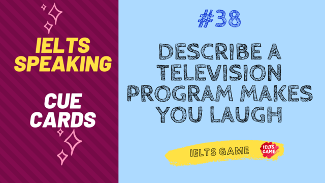 Describe a television program that makes you laugh IELTS Cue Card