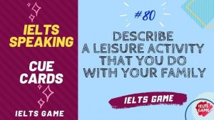 Describe a Leisure activity that you do with your family 2020