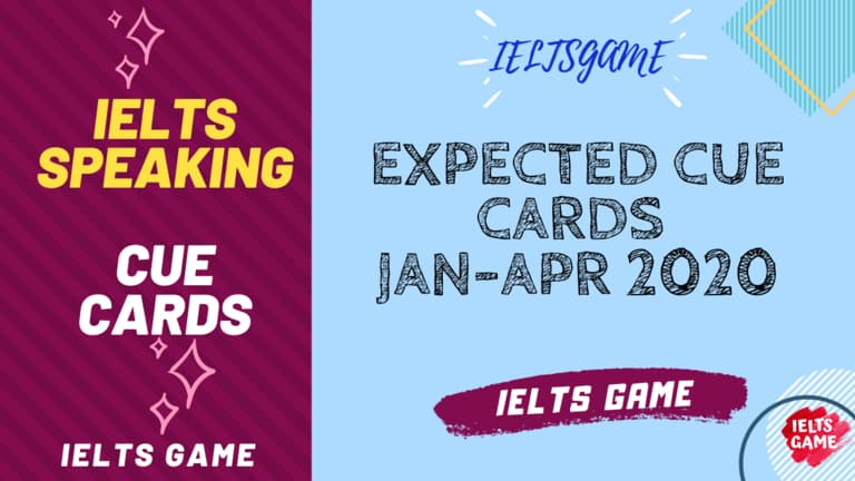 Expected IELTS Cue Cards Jan-Apr 2020
