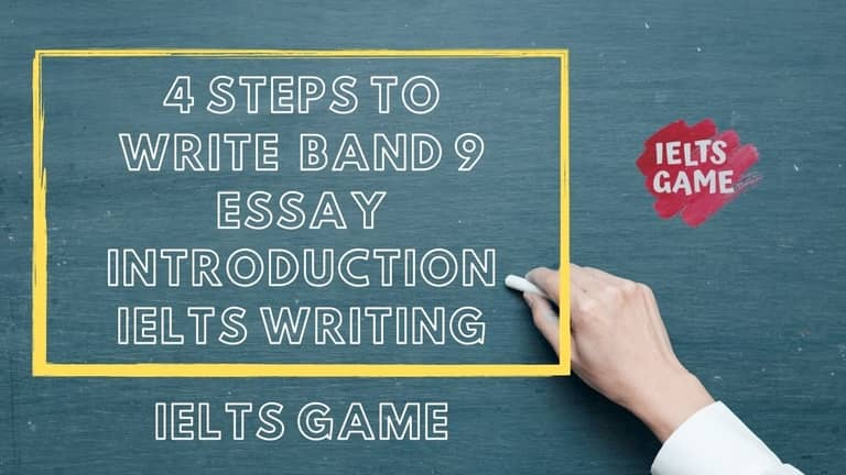 4 Steps to write a band 9 essay introduction for IELTS writing