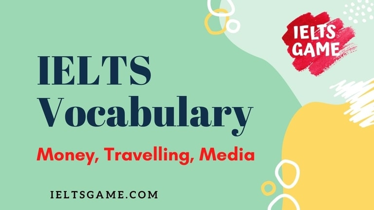 Vocabulary for IELTS: Money, Travelling, Media