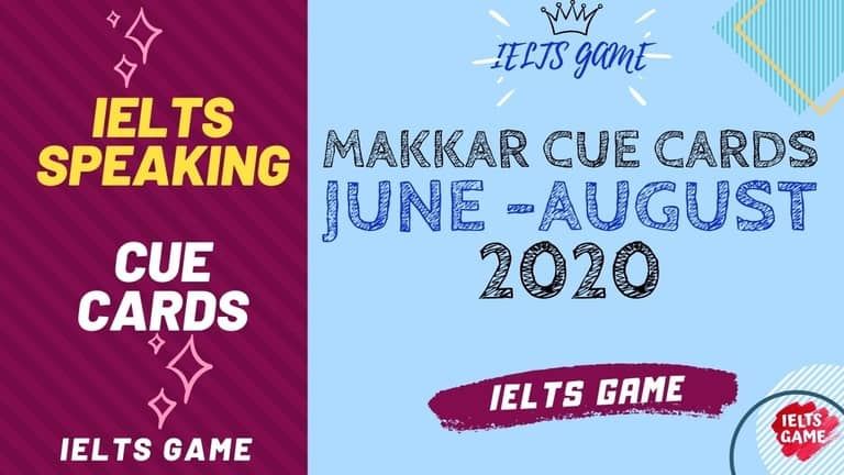 Makkar Expected IELTS Cue Cards Jun-Aug 2020